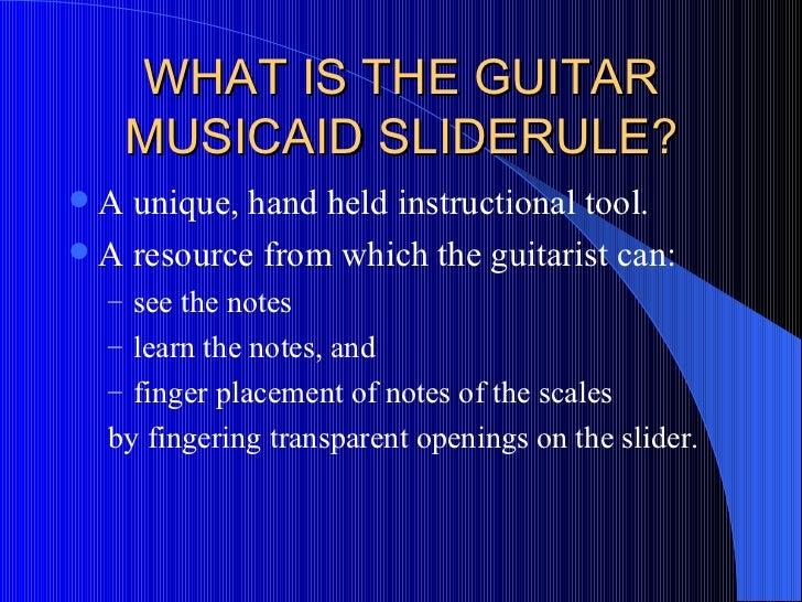 WHAT IS THE GUITAR MUSICAID SLIDERULE? <ul><li>A unique, hand held instructional tool.  </li></ul><ul><li>A resource from ...