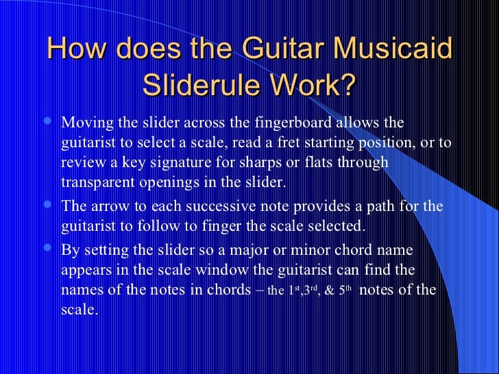 How does the Guitar Musicaid Sliderule Work? <ul><li>Moving the slider across the fingerboard allows the guitarist to sele...