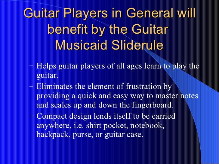 Guitar Players in General will benefit by the Guitar  Musicaid Sliderule <ul><ul><li>Helps guitar players of all ages lear...