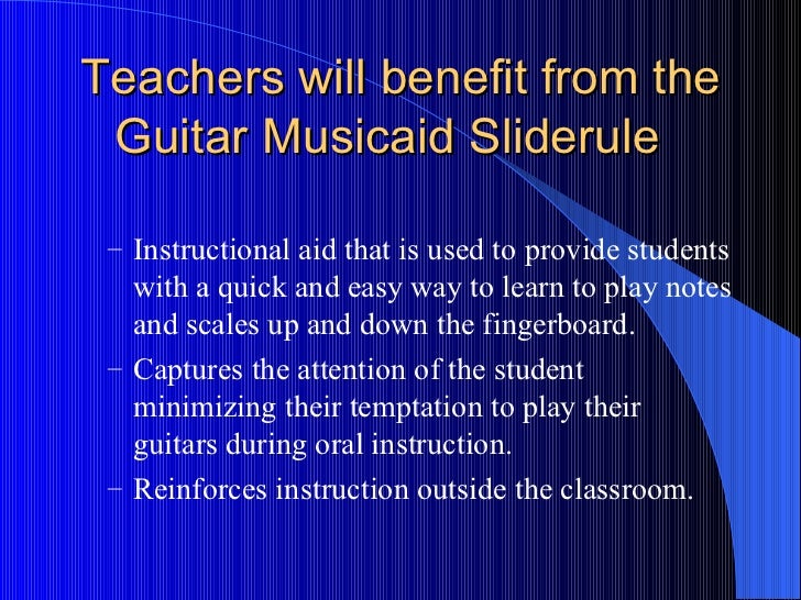 Teachers will benefit from the Guitar Musicaid Sliderule  <ul><ul><li>Instructional aid that is used to provide students w...