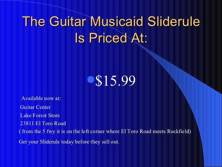 The Guitar Musicaid Sliderule Is Priced At: <ul><li>$15.99 </li></ul><ul><li>Available now at: </li></ul><ul><li>Guitar Ce...