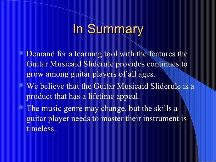 In Summary <ul><li>Demand for a learning tool with the features the Guitar Musicaid Sliderule provides continues to grow a...