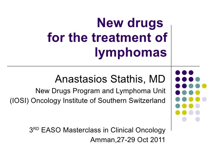 New drugs  for the treatment of lymphomas Anastasios Stathis, MD New Drugs Program and Lymphoma Unit (IOSI) Oncology Insti...