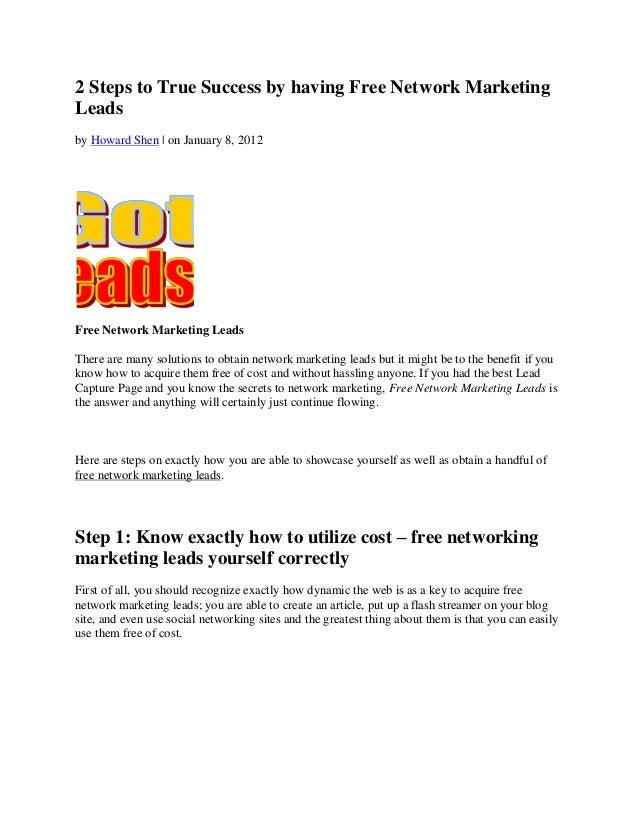 2 Steps to True Success by having Free Network MarketingLeadsby Howard Shen   on January 8, 2012Free Network Marketing Lea...