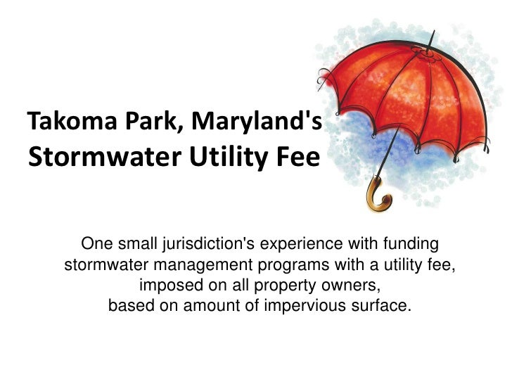 Takoma Park, MarylandsStormwater Utility Fee    One small jurisdictions experience with funding  stormwater management pro...