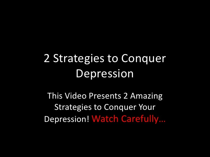 2 Strategies to Conquer Depression<br />This Video Presents 2 Amazing Strategies to Conquer Your Depression! Watch Careful...