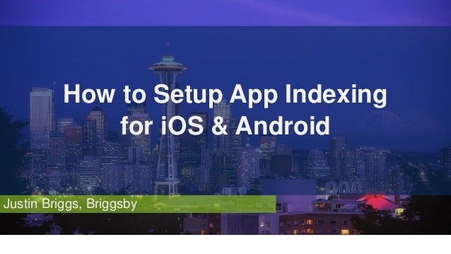 Justin Briggs, Briggsby How to Setup App Indexing for iOS & Android