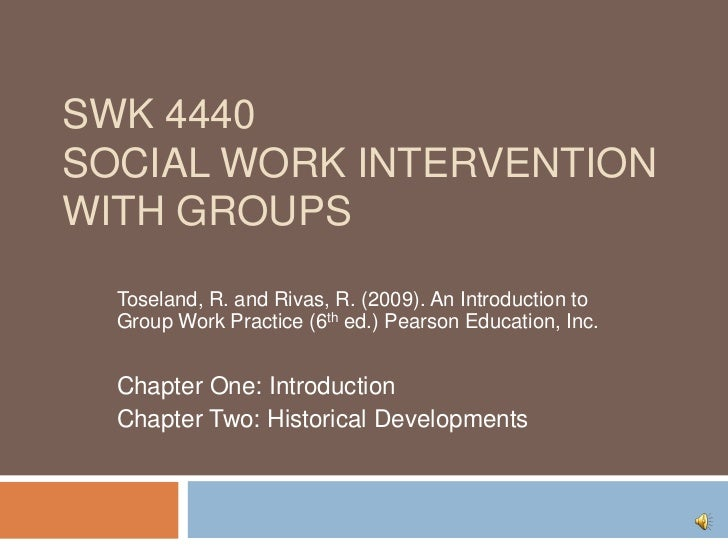 SWK 4440Social Work Intervention with Groups<br />Toseland, R. and Rivas, R. (2009). An Introduction to Group Work Practic...