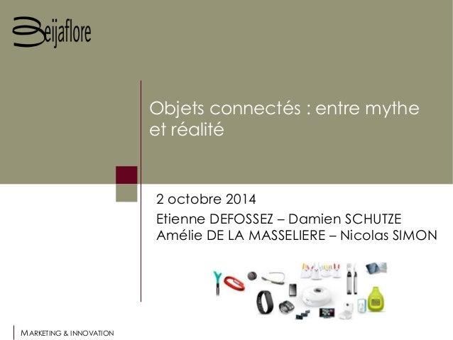 MARKETING & INNOVATION  Objets connectés : entre mythe  et réalité  2 octobre 2014  Etienne DEFOSSEZ – Damien SCHUTZE  Amé...