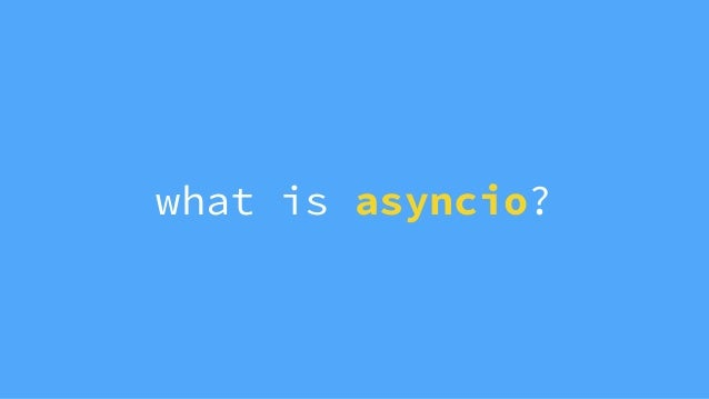 Syncing up with Python's asyncio for (micro) service development, Joir-dan Gumbs Slide 2
