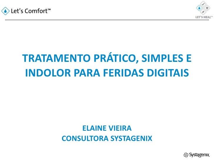 TRATAMENTO PRÁTICO, SIMPLES E INDOLOR PARA FERIDAS DIGITAIS ELAINE VIEIRA CONSULTORA SYSTAGENIX