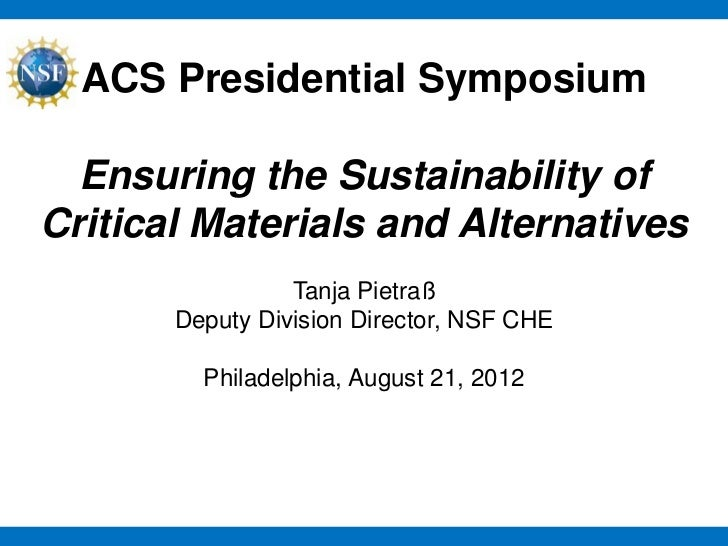 ACS Presidential Symposium  Ensuring the Sustainability ofCritical Materials and Alternatives                 Tanja Pietra...