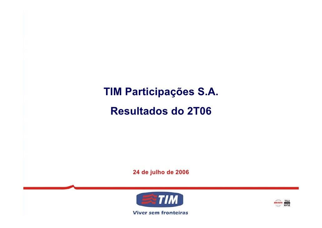 TIM Participações S.A.  Resultados do 2T06          24 de julho de 2006                                1