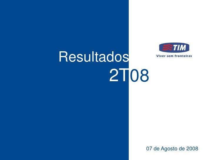 Resultados        2T08                07 de Agosto de 2008
