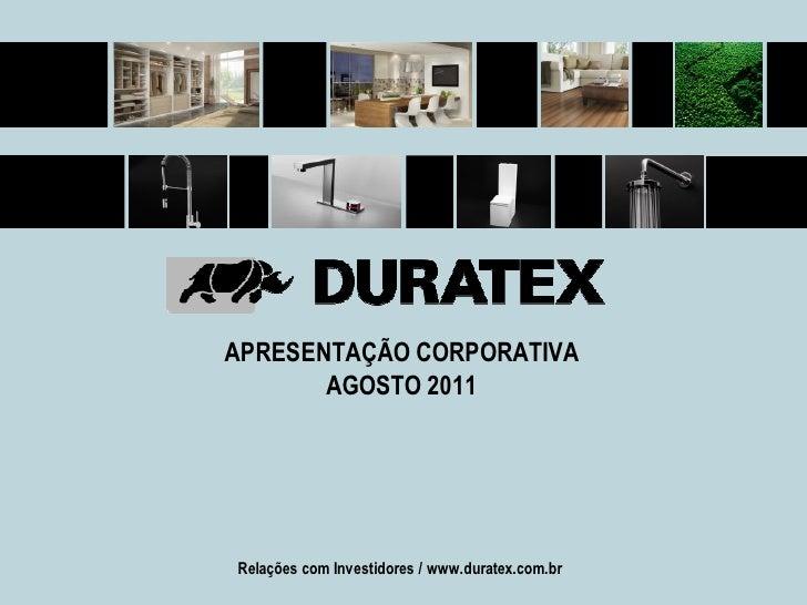 APRESENTAÇÃO CORPORATIVA       AGOSTO 2011Relações com Investidores / www.duratex.com.br                                  ...
