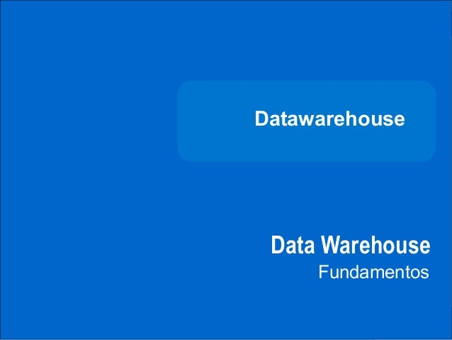 DATAWAREHOUSE              Datawarehouse               Data Warehouse                   FundamentosCARRERA DEINGENIERÍADE ...