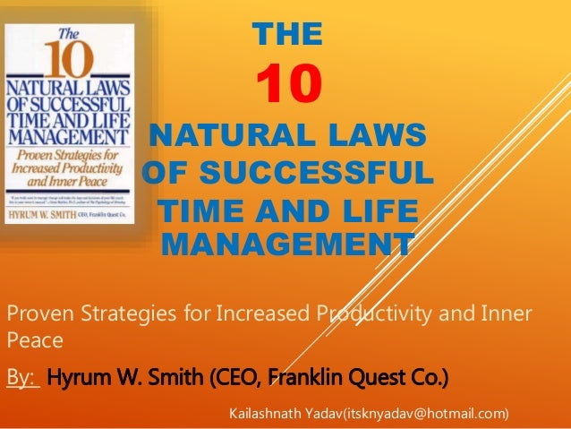 THE 10 NATURAL LAWS OF SUCCESSFUL TIME AND LIFE MANAGEMENT Proven Strategies for Increased Productivity and Inner Peace By...