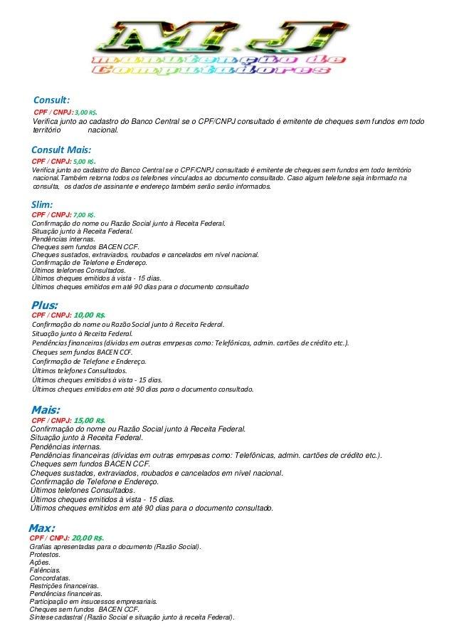 Consult: CPF / CNPJ: 3,00 R$. Verifica junto ao cadastro do Banco Central se o CPF/CNPJ consultado é emitente de cheques s...