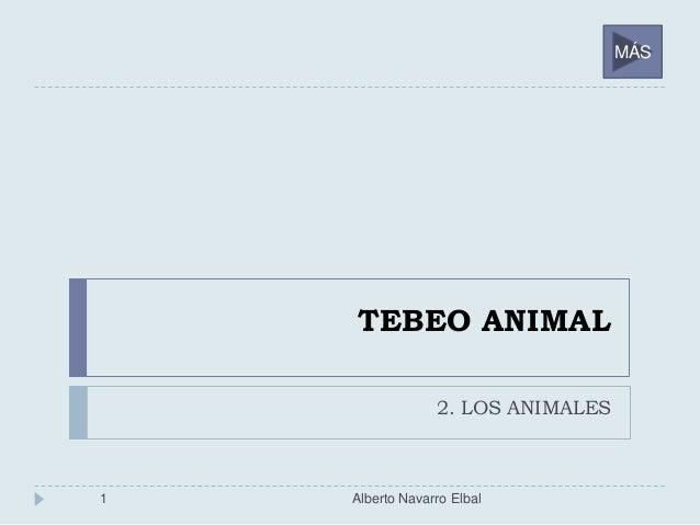 TEBEO ANIMAL 2. LOS ANIMALES 1 Alberto Navarro Elbal MÁS