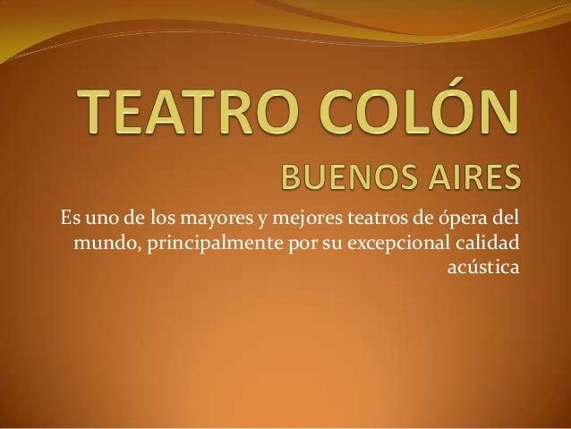Es uno de los mayores y mejores teatros de ópera del mundo, principalmente por su excepcional calidad acústica