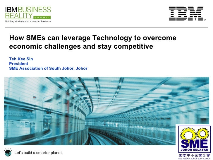 Teh Kee Sin President SME Association of South Johor, Johor How SMEs can leverage Technology to overcome economic challe...