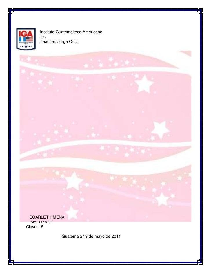 -337185109855<br />Instituto Guatemalteco Americano<br />Tic<br />Teacher: Jorge Cruz<br />                               ...