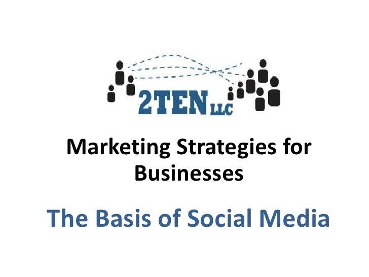 Marketing Strategies for      BusinessesThe Basis of Social Media