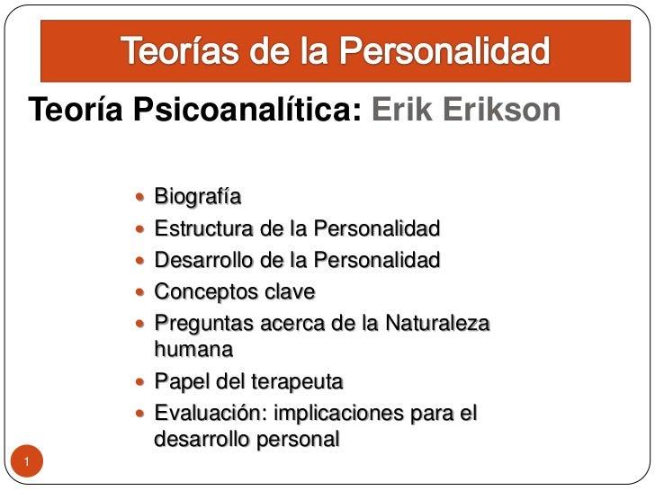 Teoría Psicoanalítica: Erik Erikson         Biografía        Estructura de la Personalidad        Desarrollo de la Pers...