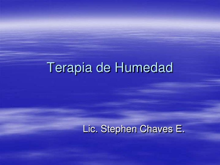 Terapia de Humedad<br />Lic. Stephen Chaves E.<br />