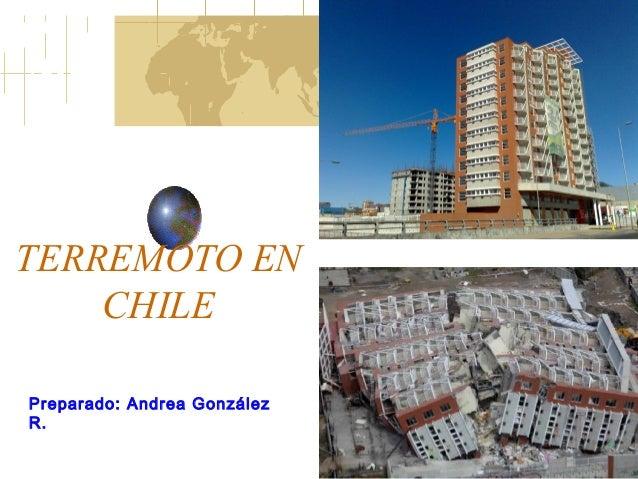 TERREMOTO EN CHILE Preparado: Andrea González R.