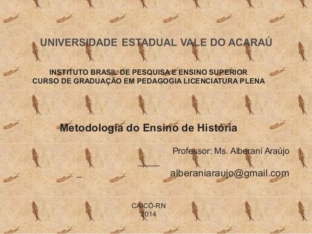 INSTITUTO BRASIL DE PESQUISA E ENSINO SUPERIOR CURSO DE GRADUAÇÃO EM PEDAGOGIA LICENCIATURA PLENA Metodologia do Ensino de...