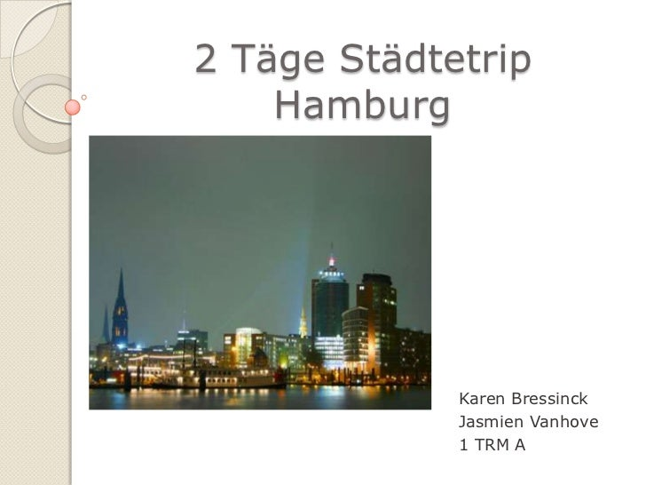 2 Täge Städtetrip Hamburg<br />Karen Bressinck<br />Jasmien Vanhove<br />1 TRM A<br />