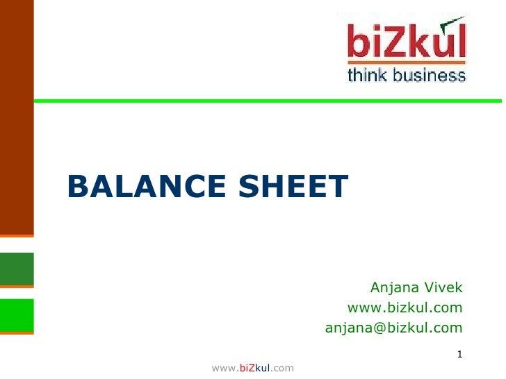 BALANCE SHEET Anjana Vivek www.bizkul.com [email_address] www. biZ kul .com