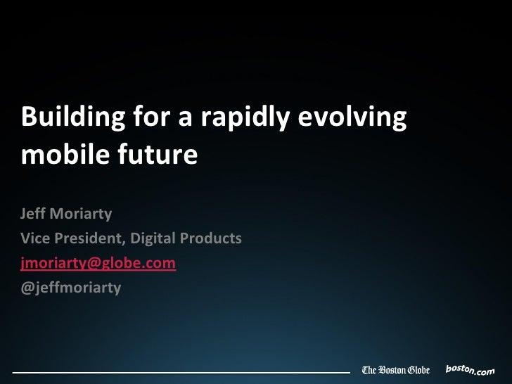 Building for a rapidly evolvingmobile futureJeff MoriartyVice President, Digital Productsjmoriarty@globe.com@jeffmoriarty
