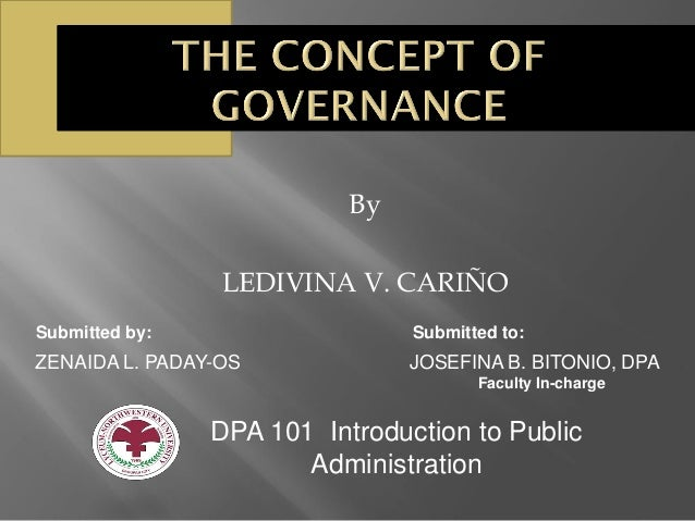 By LEDIVINA V. CARIÑO ZENAIDA L. PADAY-OS JOSEFINA B. BITONIO, DPA Submitted by: Submitted to: Faculty In-charge DPA 101 I...