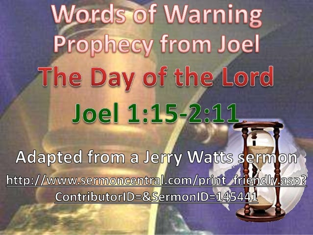 Joel 1:15 NIV Alas for that day! For theday of the LORD is near; it will come like      destruction from the Almighty. 16 ...