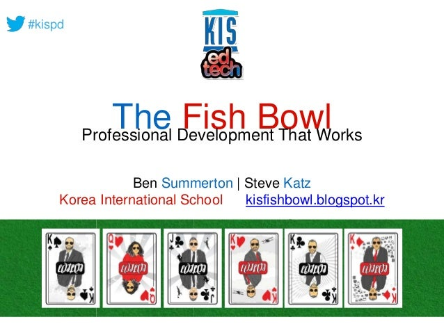 #kispd  The Fish Bowl Professional Development That Works  Ben Summerton | Steve Katz  Korea International School kisfishb...