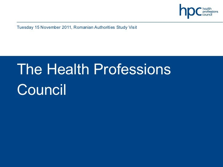 The Health Professions Council Tuesday 15 November 2011, Romanian Authorities Study Visit