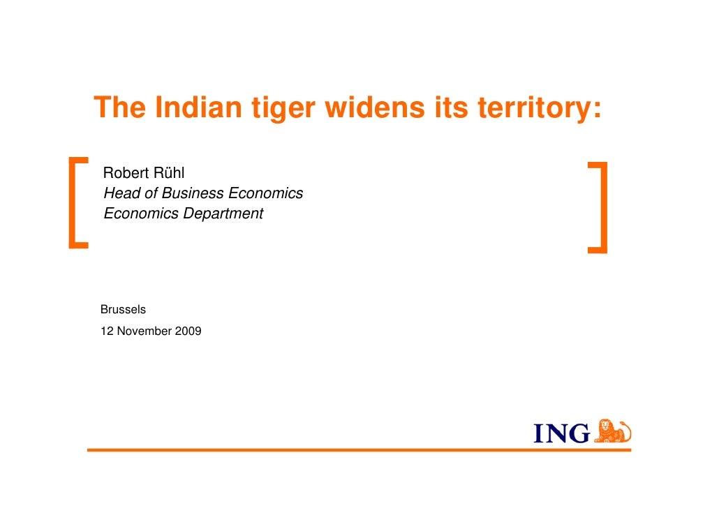 The Indian tiger widens its territory:  Robert Rühl Head of Business Economics Economics Department     Brussels 12 Novemb...