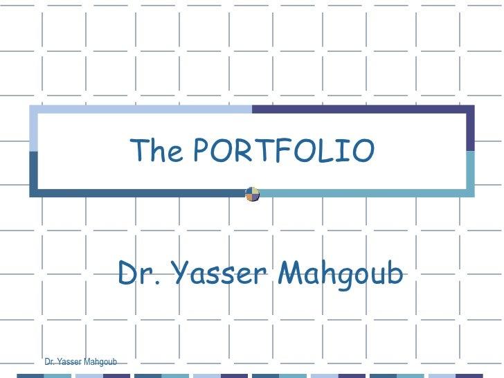 The PORTFOLIO Dr. Yasser Mahgoub