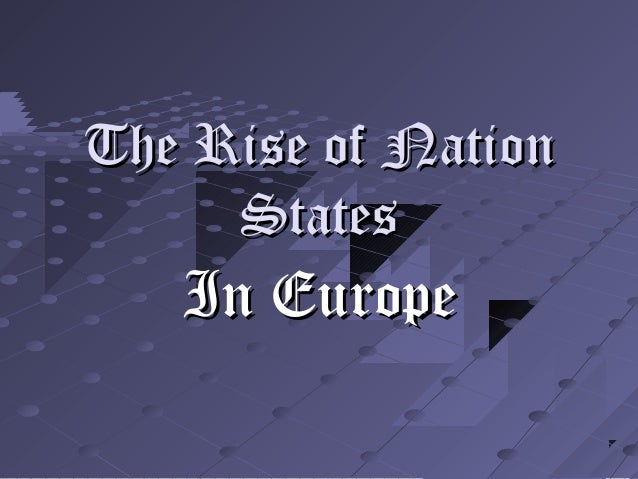 The Rise of NationThe Rise of Nation StatesStates In EuropeIn Europe