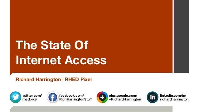 The State Of  Internet Access Richard Harrington   RHED Pixel plus.google.com/ +RichardHarrington facebook.com/ RichHarr...