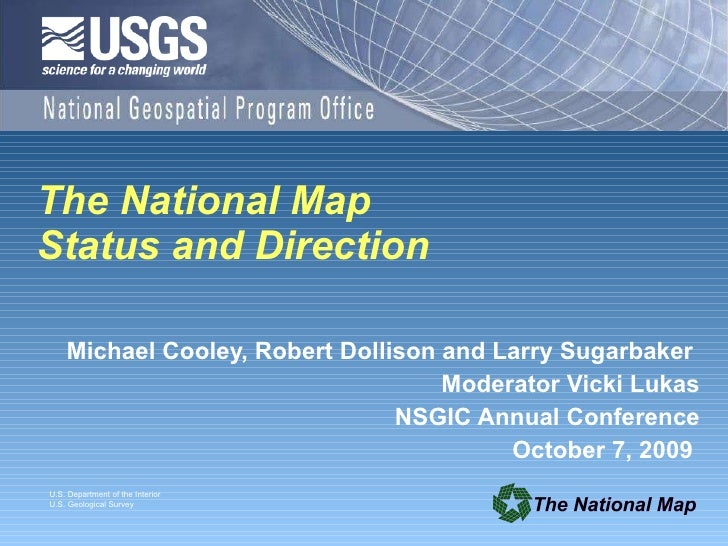 The National Map Status and Direction   Michael Cooley, Robert Dollison and Larry Sugarbaker  Moderator Vicki Lukas NSGIC ...