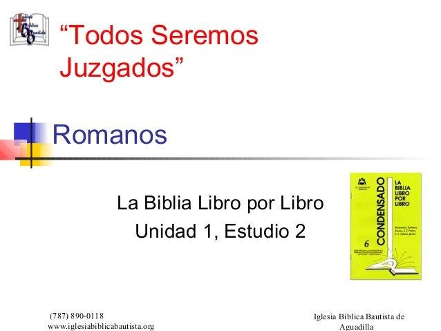 (787) 890-0118 www.iglesiabiblicabautista.org Iglesia Bíblica Bautista de Aguadilla Romanos La Biblia Libro por Libro Unid...