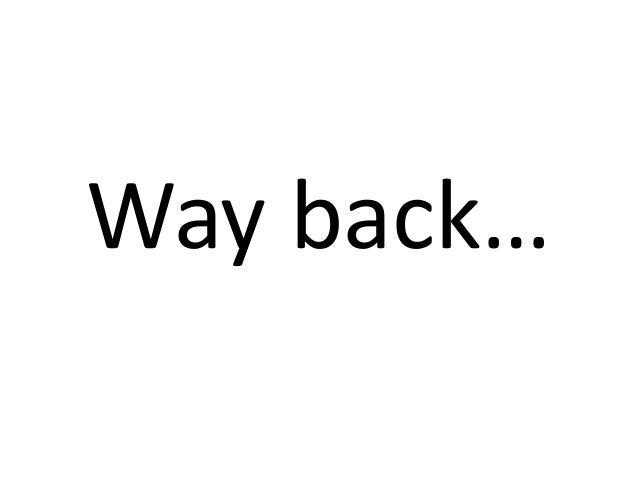 Way back…