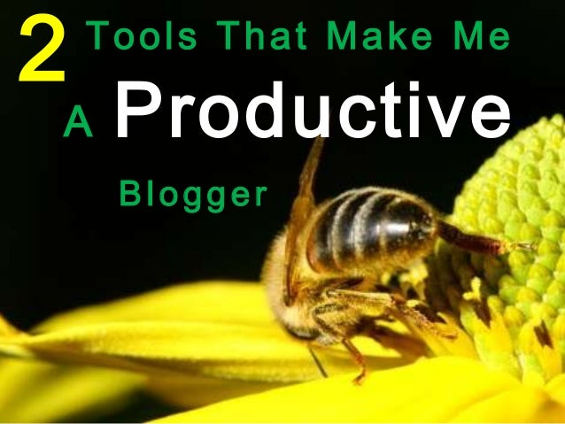 2 Tools That Make MeA ProductiveBlogger