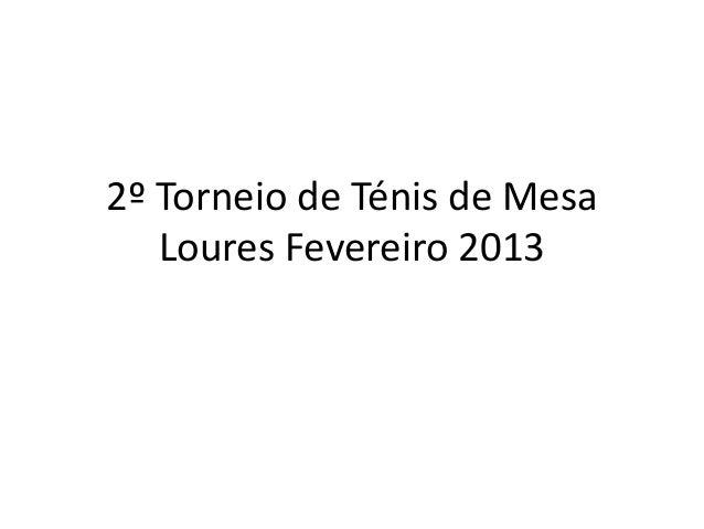 2º Torneio de Ténis de Mesa   Loures Fevereiro 2013