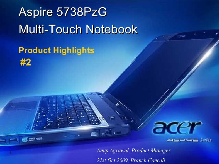 Anup Agrawal, Product Manager 21st Oct 2009, Branch Concall Aspire 5738PzG  Multi-Touch Notebook Product Highlights #2