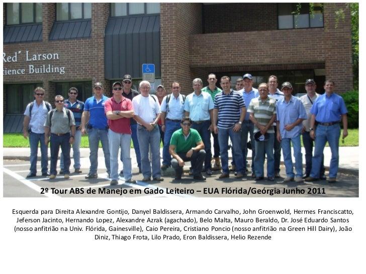 2º Tour ABS de Manejo em Gado Leiteiro – EUA Flórida/Geórgia Junho 2011Esquerda para Direita Alexandre Gontijo, Danyel Bal...