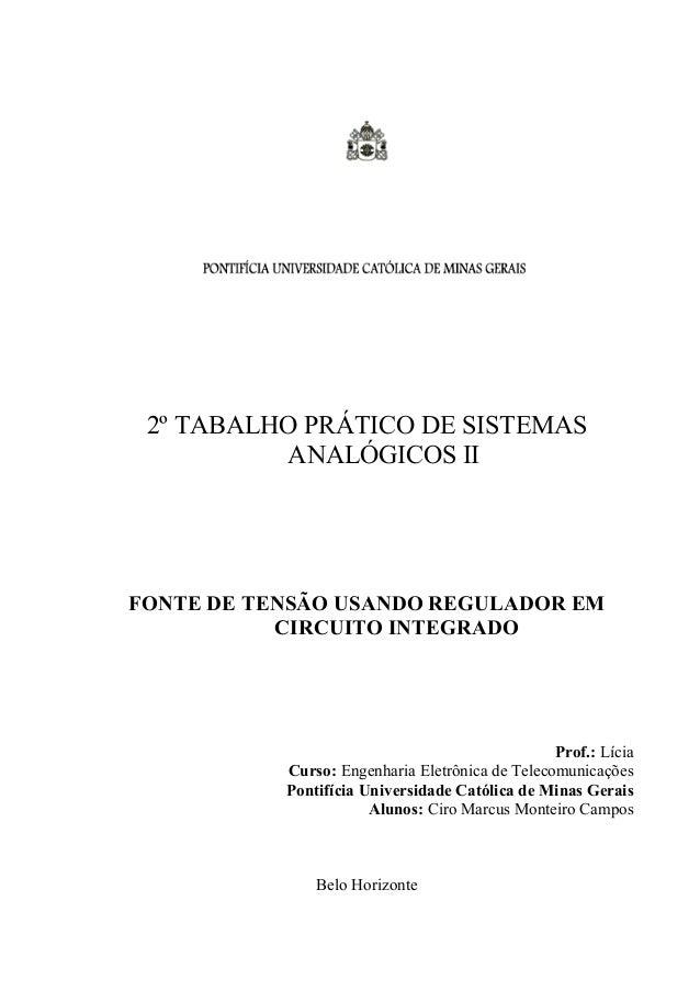 2º TABALHO PRÁTICO DE SISTEMAS ANALÓGICOS II FONTE DE TENSÃO USANDO REGULADOR EM CIRCUITO INTEGRADO Prof.: Lícia Curso: En...